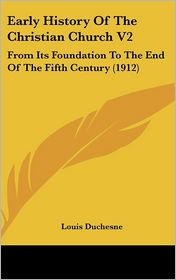 Early History Of The Christian Church V2 - Louis Duchesne