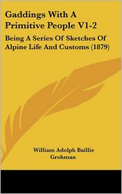 Gaddings With A Primitive People V1-2 - William Adolph Baillie Grohman