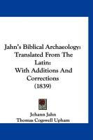 Jahn's Biblical Archaeology: Translated from the Latin: With Additions and Corrections (1839)