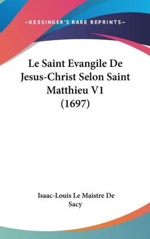 Le Saint Evangile De Jesus-Christ Selon Saint Matthieu V1 (1697) - Isaac-Louis Le Maistre De Sacy