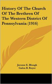 History Of The Church Of The Brethren Of The Western District Of Pennsylvania (1916) - Jerome E. Blough