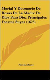 Marial Y Decenario De Rosas De La Madre De Dios Para Diez Principales Foestas Suyas (1625) - Nicolas Bravo