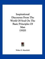 Inspirational Discourses from the World of Soul on the Basic Principles of Man (1920)