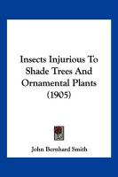 Insects Injurious to Shade Trees and Ornamental Plants (1905)