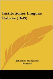 Institutiones Linguae Italicae (1649) - Johannes Franciscus Roemer
