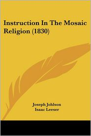 Instruction In The Mosaic Religion (1830) - Joseph Johlson