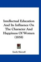 Intellectual Education and Its Influence on the Character and Happiness of Women (1858)