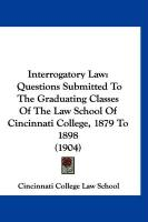 Interrogatory Law: Questions Submitted to the Graduating Classes of the Law School of Cincinnati College, 1879 to 1898 (1904)