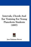 Intervals, Chords and Ear Training for Young Pianoforte Students (1897)