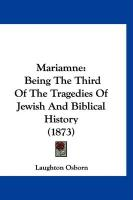 Mariamne: Being the Third of the Tragedies of Jewish and Biblical History (1873)