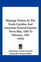 Marriage Notices in the South Carolina and American General Gazette: From May, 1766 to February, 1781 (1914)
