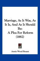 Marriage, as It Was, as It Is, and as It Should Be: A Plea for Reform (1882)