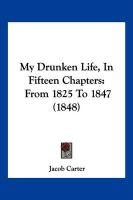 My Drunken Life, in Fifteen Chapters: From 1825 to 1847 (1848)