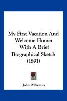 My First Vacation and Welcome Home: With a Brief Biographical Sketch (1891)