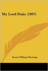 My Lord Duke (1897) - Ernest William Hornung