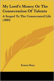 My Lord's Money Or The Consecration Of Talents - Ernest Boys