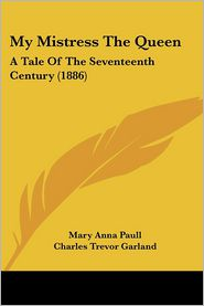 My Mistress The Queen - Mary Anna Paull