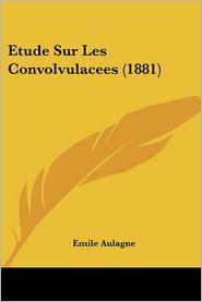 Etude Sur Les Convolvulacees (1881) - Emile Aulagne