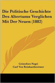 Die Politische Geschichte Des Altertums Verglichen Mit Der Neuen (1882) - Cristoforo Negri, Carl Von Reinhardstottner