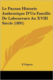 Le Paysan Historie Authentique D'Un Famille De Laboureurs Au Xviii Siecle (1891) - P. Pognon