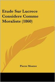 Etude Sur Lucrece Considere Comme Moraliste (1860) - Pierre Montee
