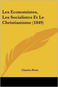 Les Economistes, Les Socialistes Et Le Christianisme (1849) - Charles Perin