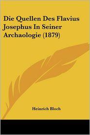 Die Quellen Des Flavius Josephus In Seiner Archaologie (1879) - Heinrich Bloch
