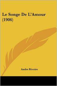 Le Songe De L'Amour (1906) - Andre Rivoire