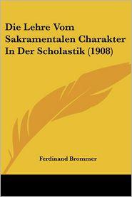 Die Lehre Vom Sakramentalen Charakter In Der Scholastik (1908) - Ferdinand Brommer