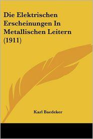 Die Elektrischen Erscheinungen In Metallischen Leitern (1911) - Karl Baedeker
