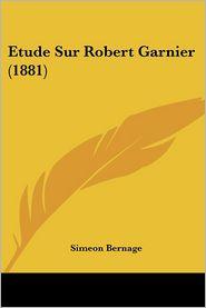 Etude Sur Robert Garnier (1881) - Simeon Bernage