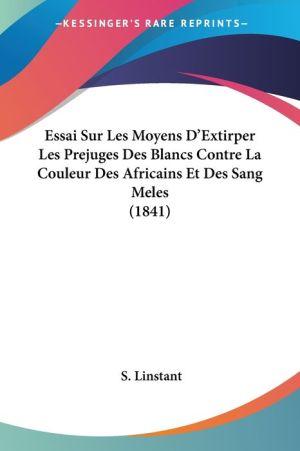 Essai Sur Les Moyens D'Extirper Les Prejuges Des Blancs Contre La Couleur Des Africains Et Des Sang Meles (1841) - S. Linstant