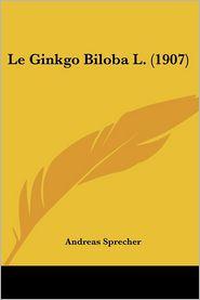 Le Ginkgo Biloba L. (1907) - Andreas Sprecher