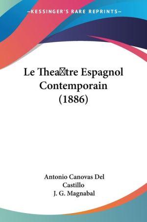 Le Theatre Espagnol Contemporain (1886) - Antonio Canovas Del Castillo, J.G. Magnabal (Translator)