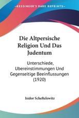 Die Altpersische Religion Und Das Judentum - Isidor Scheftelowitz