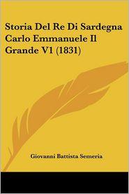 Storia Del Re Di Sardegna Carlo Emmanuele Il Grande V1 (1831) - Giovanni Battista Semeria