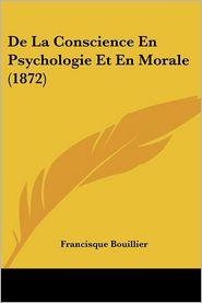 De La Conscience En Psychologie Et En Morale (1872) - Francisque Bouillier