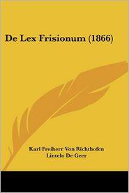 De Lex Frisionum (1866) - Karl Freiherr Von Richthofen, Lintelo De Geer