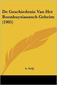 De Geschiedenis Van Het Roonhuysiaansch Geheim (1905) - A. Geijl