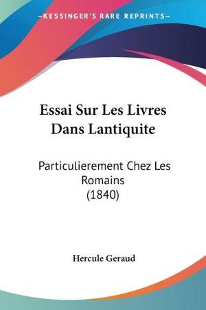 Essai Sur Les Livres Dans Lantiquite - Hercule Geraud