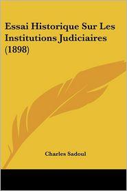 Essai Historique Sur Les Institutions Judiciaires (1898) - Charles Sadoul