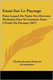 Essai Sur Le Paysage - Charles Jacques Francois Lecarpentier