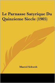 Le Parnasse Satyrique Du Quinzieme Siecle (1905) - Marcel Schwob