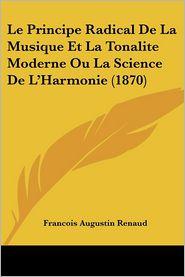 Le Principe Radical De La Musique Et La Tonalite Moderne Ou La Science De L'Harmonie (1870) - Francois Augustin Renaud