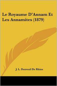 Le Royaume D'Annam Et Les Annamites (1879) - J. L. Dutreuil De Rhins