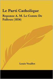 Le Parti Catholique - Louis Veuillot