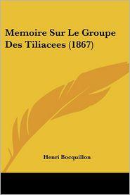 Memoire Sur Le Groupe Des Tiliacees (1867) - Henri Bocquillon