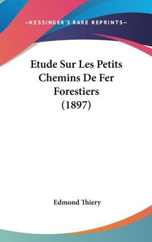 Etude Sur Les Petits Chemins De Fer Forestiers (1897) - Edmond Thiery