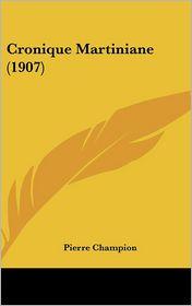 Cronique Martiniane (1907) - Pierre Champion