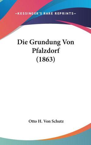 Die Grundung Von Pfalzdorf (1863) - Otto H. Von Schutz